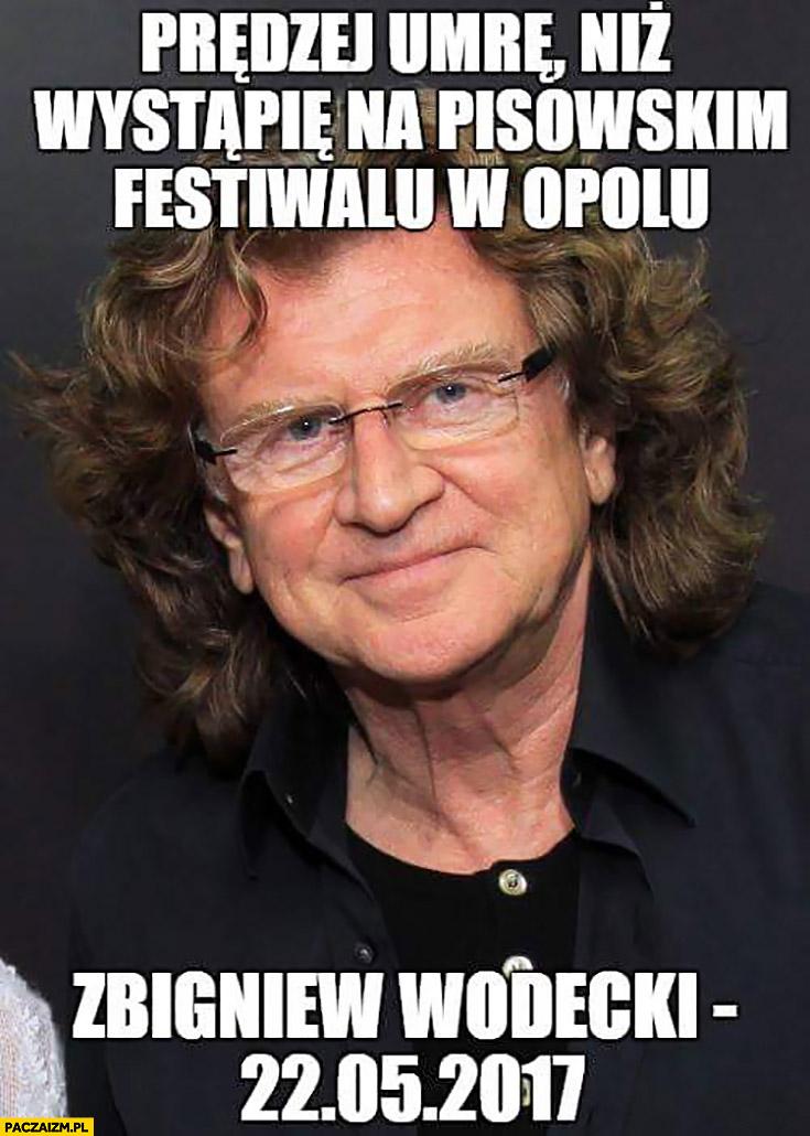 Prędzej umrę niż wystąpię na PiSowskim festiwalu w Opolu Zbigniew Wodecki 22 maja 2017
