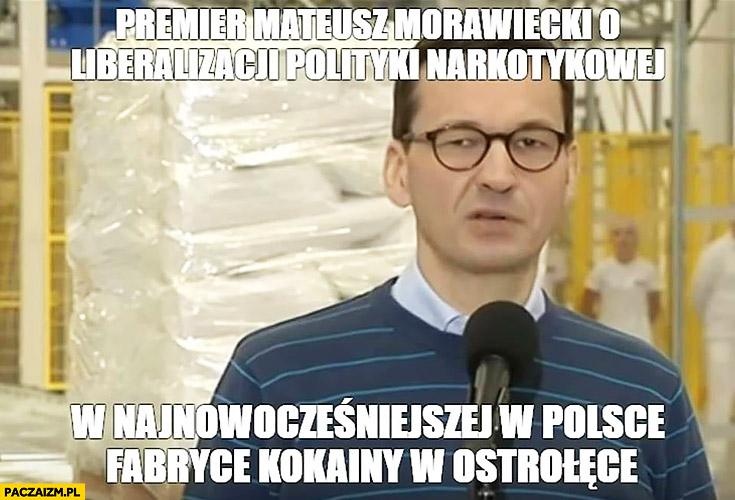 Premier Morawiecki o liberalizacji polityki narkotykowej w najnowocześniejszej fabryce kokainy w Ostrołęce