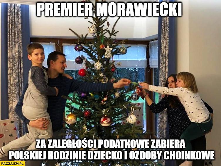 Premier Morawiecki za zaległości podatkowe zabiera polskiej rodzinie dziecko i ozdoby choinkowe