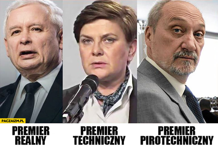 Premier realny Kaczyński, premier techniczny Szydło, premier pirotechniczny Macierewicz