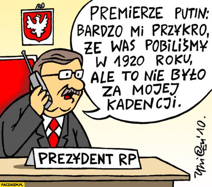 Premierze Putin bardzo mi przykro, że was podbiliśmy w 1920 ale to nie było za mojej kadencji Bronek Komorowski