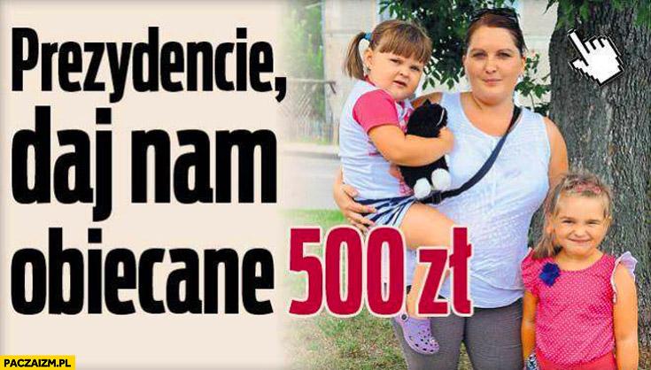 Prezydencie daj nam obiecane 500zł matka z dziećmi