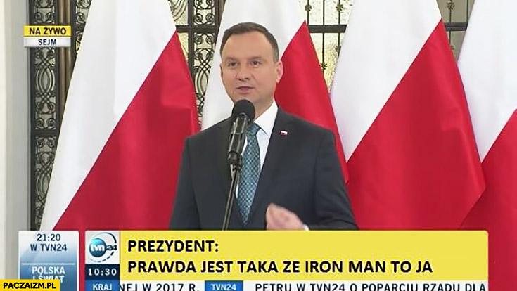 Prezydent Duda prawda jest taka, że Iron man to ja