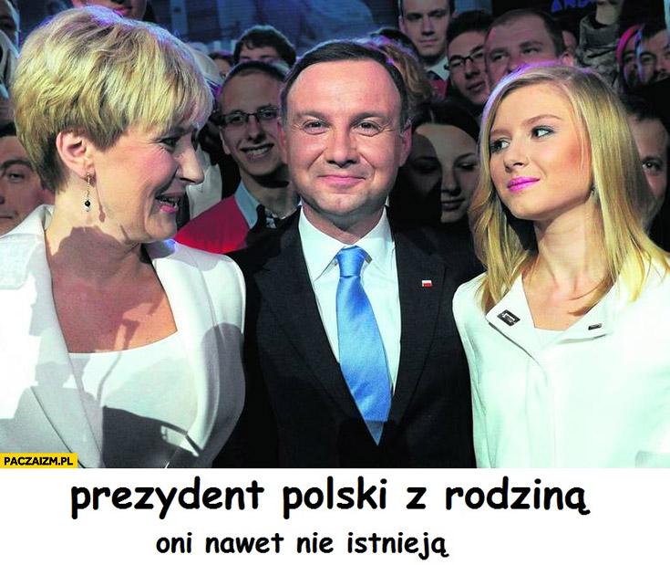 Prezydent Polski z rodziną oni nawet nie istnieją Andrzej Duda Kinga Agata