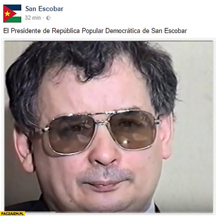 Prezydent San Escobar Kaczyński w okularach El Presidente de Republica San Escobar