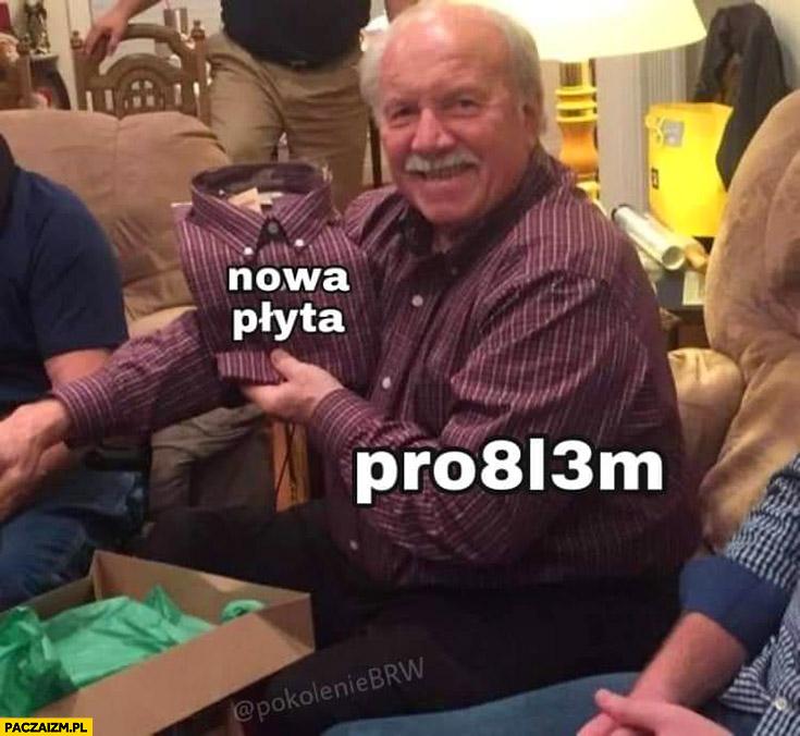 Pro8l3m nowa płyta taka sama koszula problem