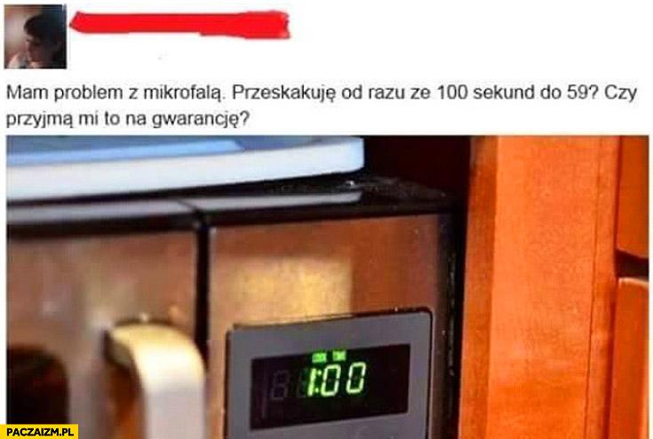 Problem z mikrofalą przeskakuje od razu ze 100 sekund do 59
