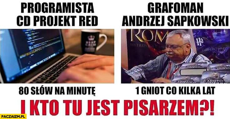 Programista CD Projekt Red vs Andrzej Sapkowski 80 słów na minutę vs 1 gniot co kilka lat i kto tu jest pisarzem?