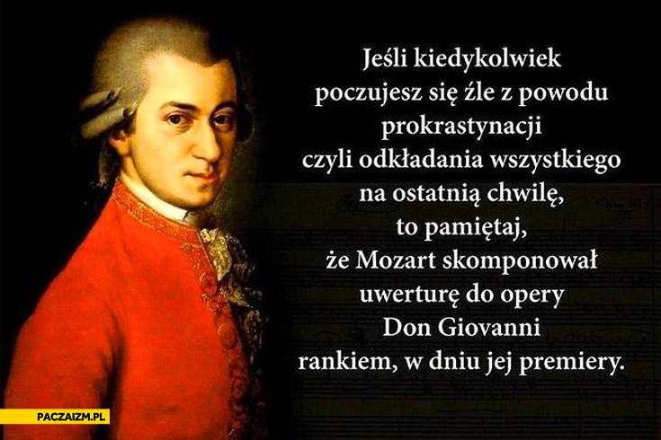 Prokrastynacja Mozart skomponował uwerturę do opery don giovanni rankiem w dniu jej premiery