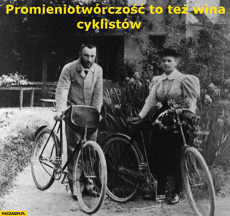 Promieniotwórczość to tez wina cyklistów Skłodowska-Curie
