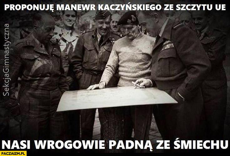 Proponuję manewr Kaczyńskiego ze szczytu UE, nasi wrogowie padną ze śmiechu