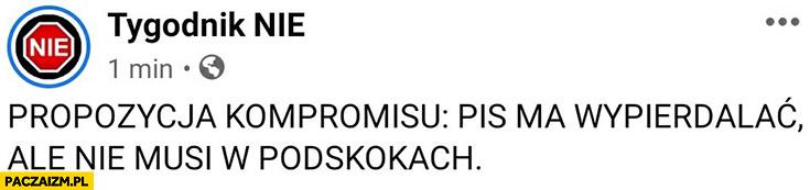 Propozycja kompromisu: PiS ma wypierdzielać, ale nie musi w podskokach