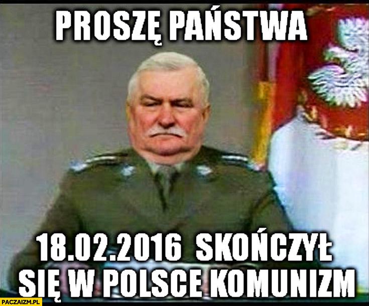 Proszę Państwa 18 lutego 2016 skończył się w Polsce komunizm Lech Wałęsa