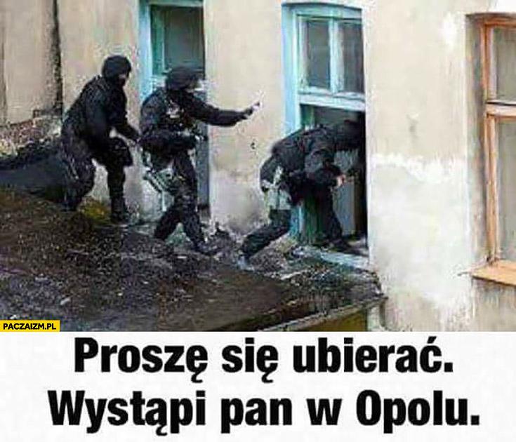 Proszę się ubierać, wystąpi Pan w Opolu antyterroryści policja komandosi