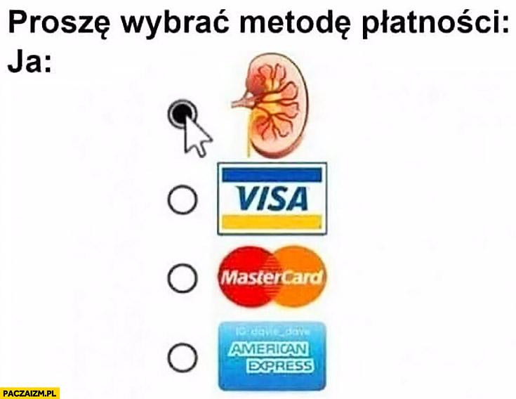 Proszę wybrać metodę płatności: ja nerka wybieram nerkę