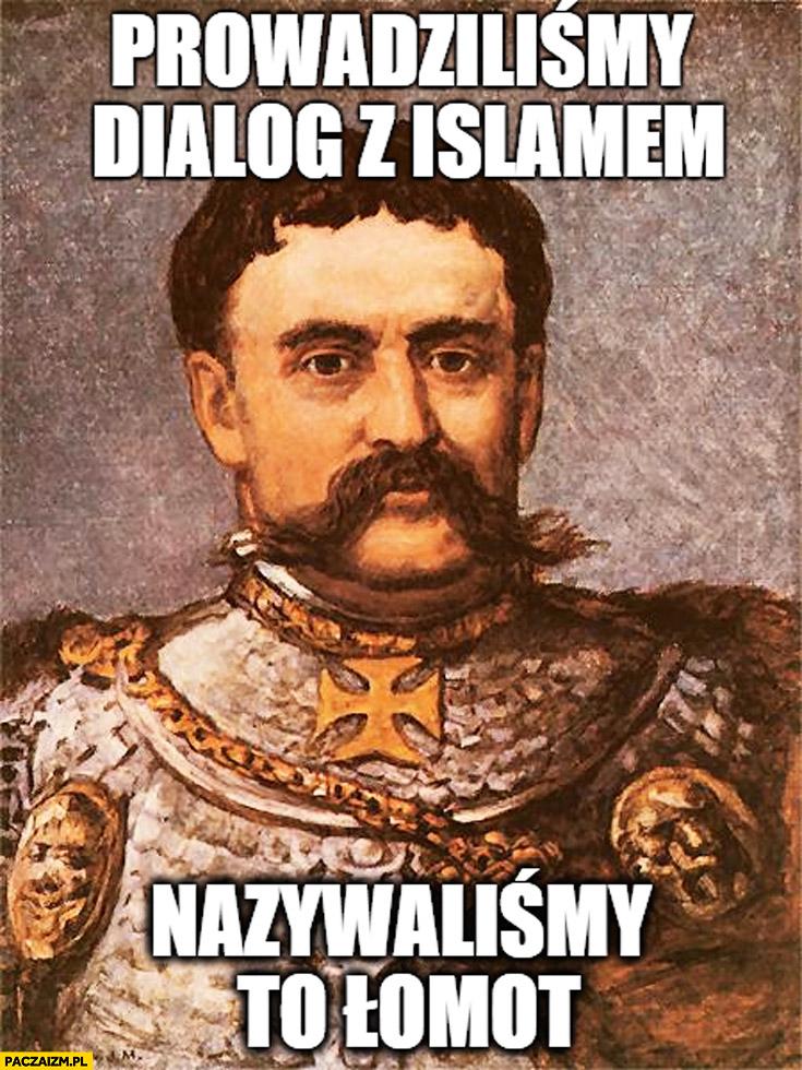 Prowadziliśmy dialog z islamem nazywaliśmy to łomot król