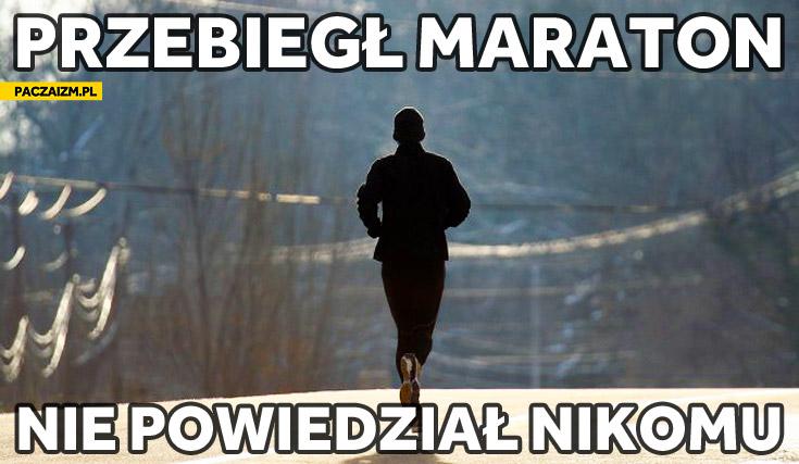 Przebiegł maraton nie powiedział nikomu