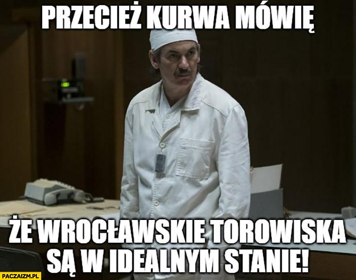 Przecież mówię, że Wrocławskie torowiska są w idealnym stanie Czarnobyl