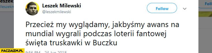 Przecież my wyglądamy jakbyśmy awans na mundial wygrali podczas loterii fantowej święta truskawki w Buczku cytat na twitterze