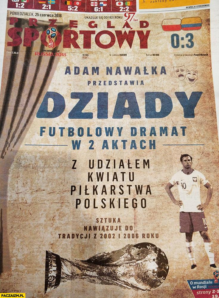 Przegląd Sportowy okładka dziady futbolowy dramat w 2 aktach z udziałem kwiatu piłkarstwa polskiego sztuka nawiązuje do tradycji z 2002 i 2006 roku