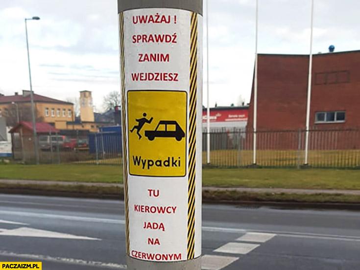 Przejście dla pieszych uważaj sprawdź zanim wejdziesz tu kierowcy jadą na czerwonym