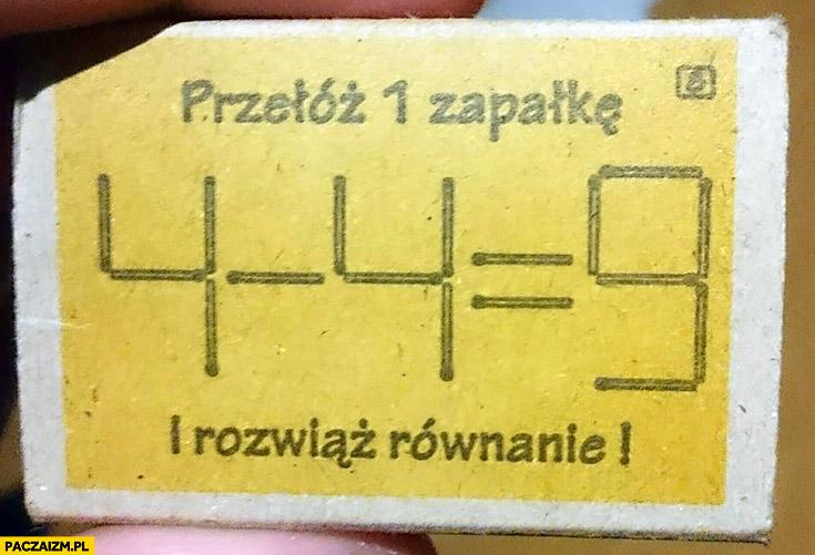 Przełóż 1 zapałkę i rozwiąż równanie zagadka