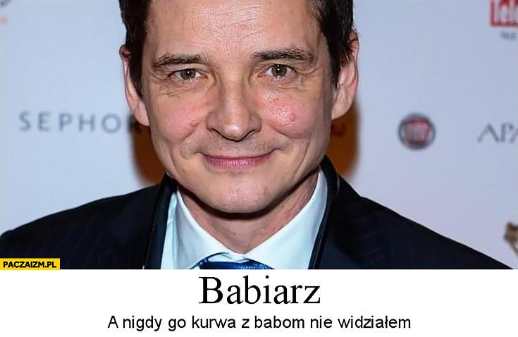 Przemysław Babiarz a nigdy go kurna z baba nie widziałem