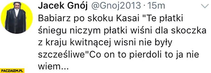 Przemysław Babiarz po skoku Kasai: te płatki śniegu niczym płatki wiśni dla skoczka z kraju kwitnącej wiśni nie były szczęśliwe. Co on pierdzieli?
