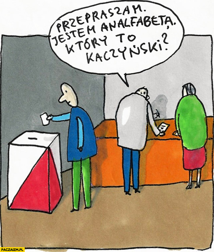https://paczaizm.pl/content/wp-content/uploads/przepraszam-jestem-analfabeta-ktory-to-kaczynski-na-wyborach.jpg