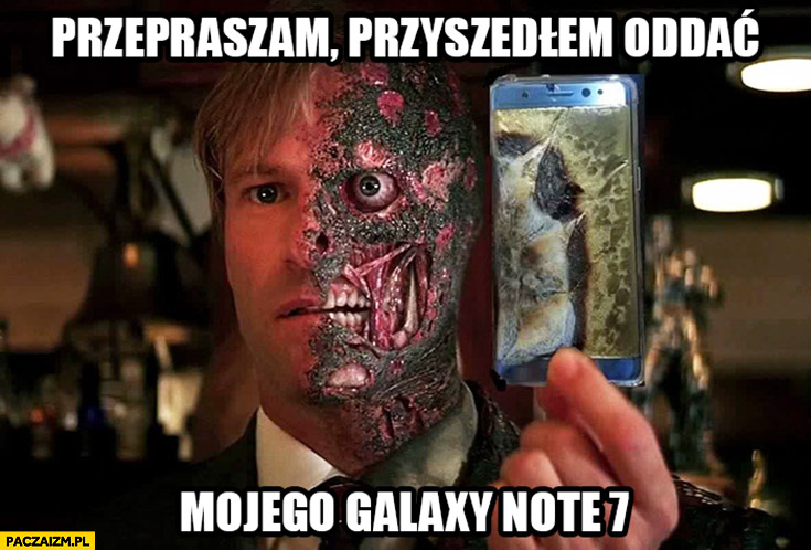 Przepraszam przyszedłem oddać mojego Samsunga Galaxy Note 7 pół twarzy zniszczone po wybuchu