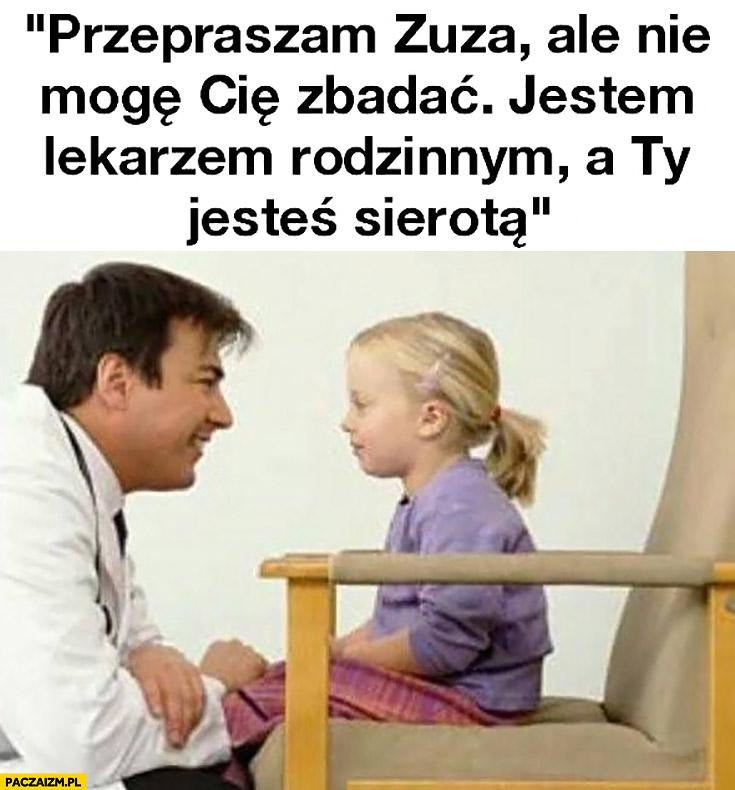Przepraszam Zuzia ale nie mogę Cię zbadać jestem lekarzem rodzinnym a Ty jesteś sierotą