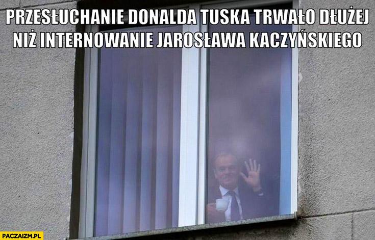 Przesłuchanie Donalda Tuska trwało dłużej niż internowanie Jarosława Kaczyńskiego