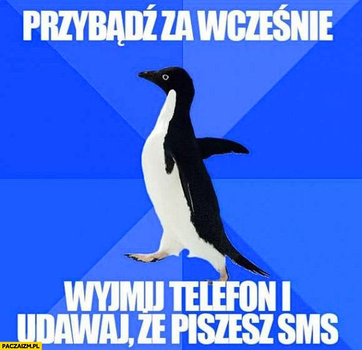 Przybądź za wcześnie wyjmij telefon i udawaj że piszesz sms pingwin mem