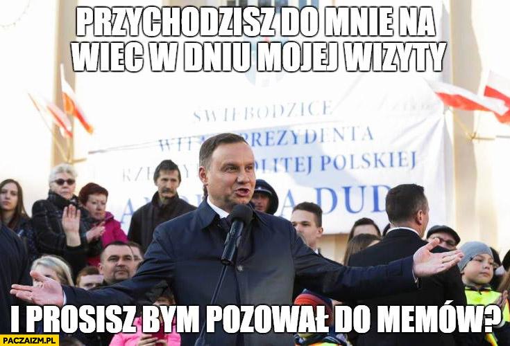 Przychodzisz do mnie na wiec w dniu mojej wizyty i prosisz żebym pozował do memów Andrzej Duda