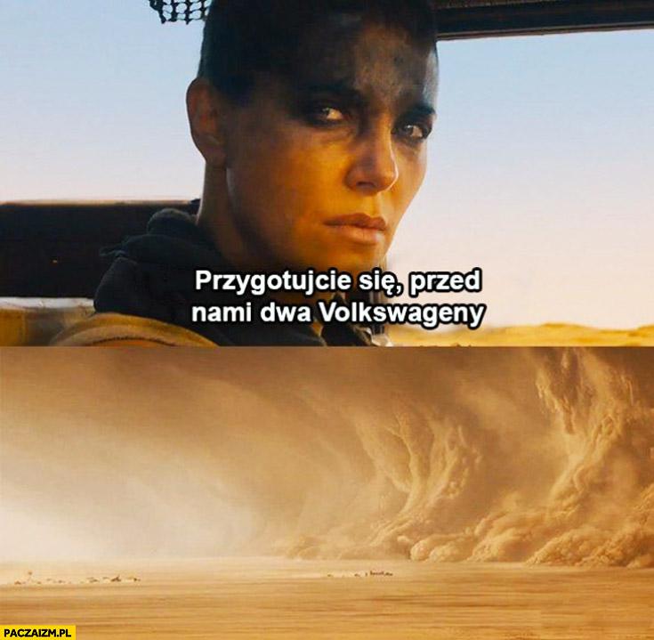 Przygotujcie się przed nami dwa Volkswageny ściana dymu Mad Max Furiosa