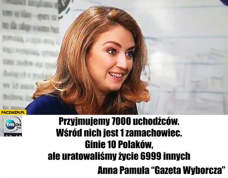 Przyjmiemy 7000 uchodźców, wśród nich 1 zamachowiec zabije 10 Polaków uratowaliśmy życie 6999 innych Anna Pamuła gazeta wyborcza w TVN