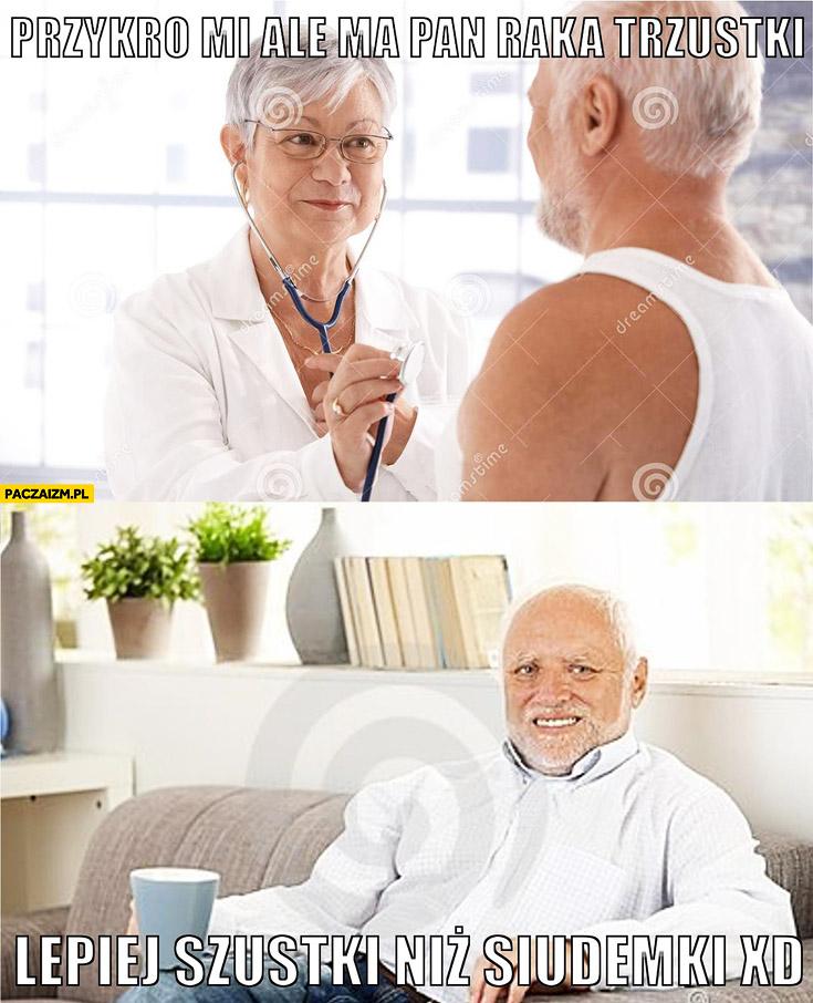 Przykro mi ma pan raka trzustki lepiej szustki niż siudemki dziwny pan ze stocku