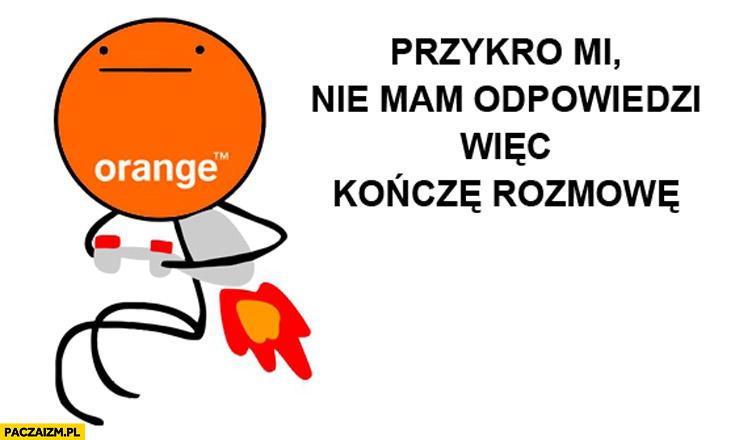 Przykro mi nie mam odpowiedzi więc kończę rozmowę konsultant Orange