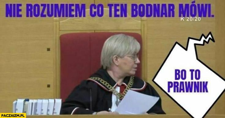 Przyłębska nie rozumiem co ten Bodnar mówi, bo to prawnik