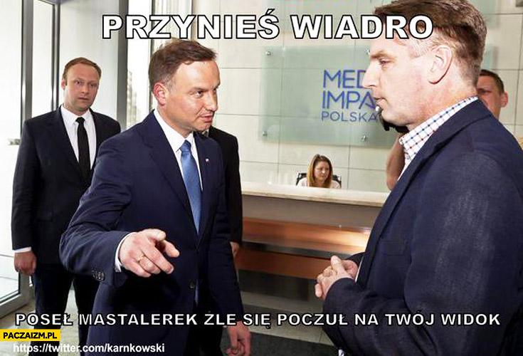 Przynieś wiadro poseł Mastalerek źle się poczuł na Twój widok Andrzej Duda Tomasz Lis