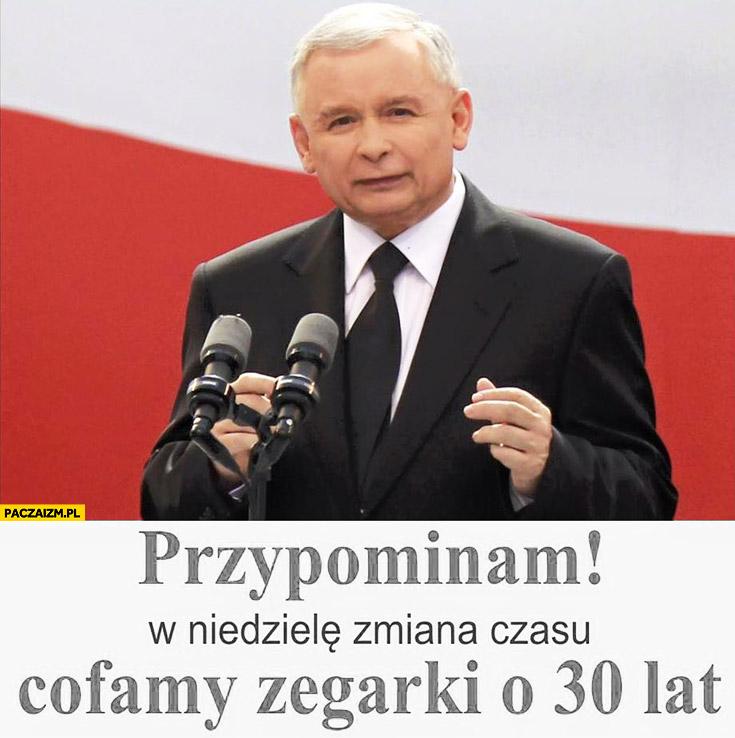 Przypominam w niedzielę zmiana czasu cofamy zegarki o 30 lat Kaczyński