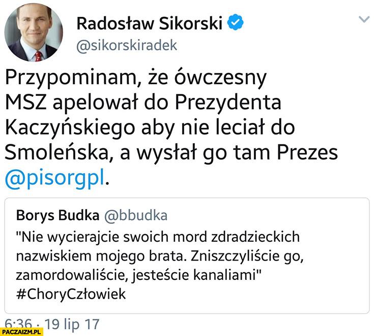 Przypominam, że ówczesny MSZ apelował do prezydenta Lecha Kaczyńskiego, aby nie leciał do Smoleńska a wysłał go tam Jarosław Kaczyński. Radosław Sikorski na twitterze
