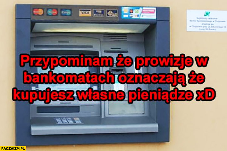 Przypominam, że prowizje w bankomatach oznaczają, że kupujesz własne pieniądze