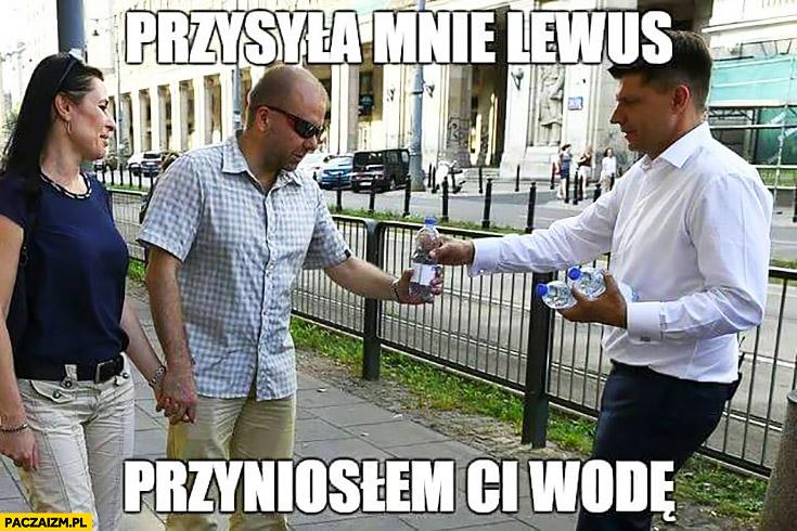 Przysyła mnie Lewus, przyniosłem Ci wodę Petru