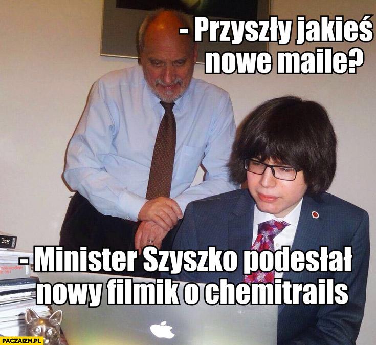 Przyszły jakieś maile? Minister Szyszko podesłał nowy filmik o chemitrails Macierewicz Janniger