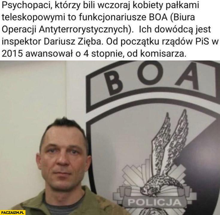 Psychopaci którzy bili wczoraj kobiety pałkami teleskopowymi to funkcjonariusze BOA, ich dowódca jest Dariusz Zięba za rządów PiS awansował 4 stopnie