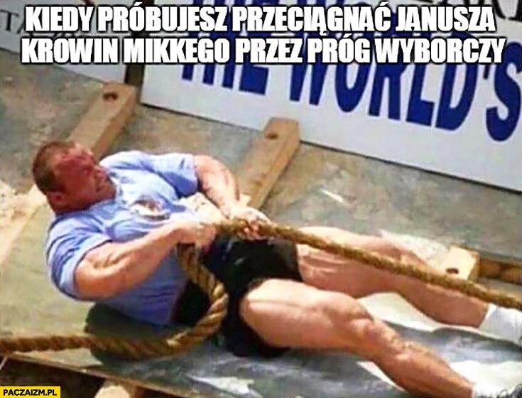 Pudzian kiedy próbujesz przeciągnąć Janusza Korwin-Mikkego przez próg wyborczy Pudzianowski ciągnie linę