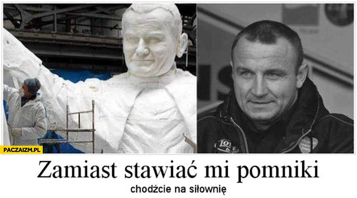 Pudzian zamiast stawiać mi pomniki chodźcie na siłownię Jan Paweł II 2