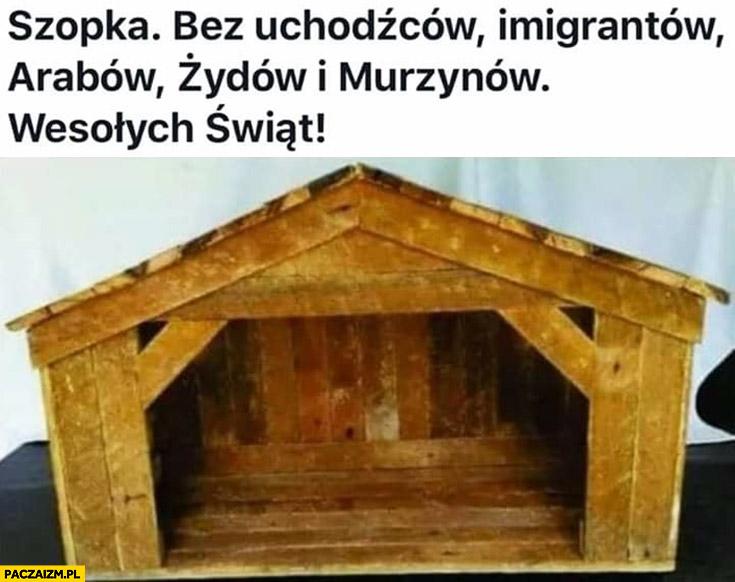Pusta szopka Bożonarodzeniowa bez uchodźców imigrantów Arabów Żydow i murzynów wesołych świąt