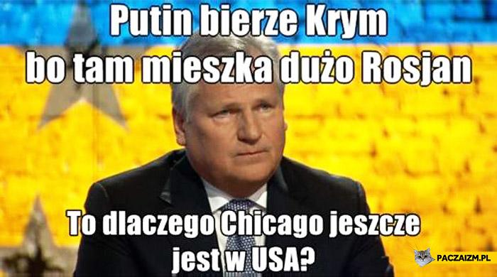 Putin bierze Krym to dlaczego Chicago jeszcze jest w USA? Kwaśniewski